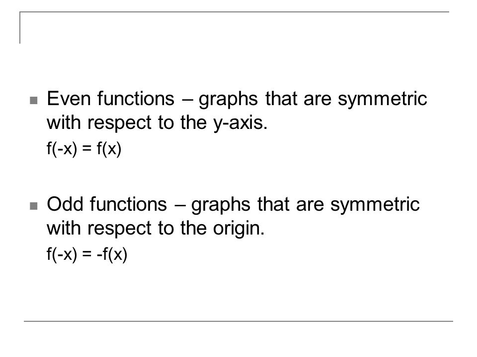 Even functions – graphs that are symmetric with respect to the y-axis.