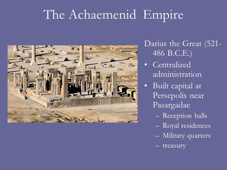 The Achaemenid Empire Darius the Great ( B.C.E.)