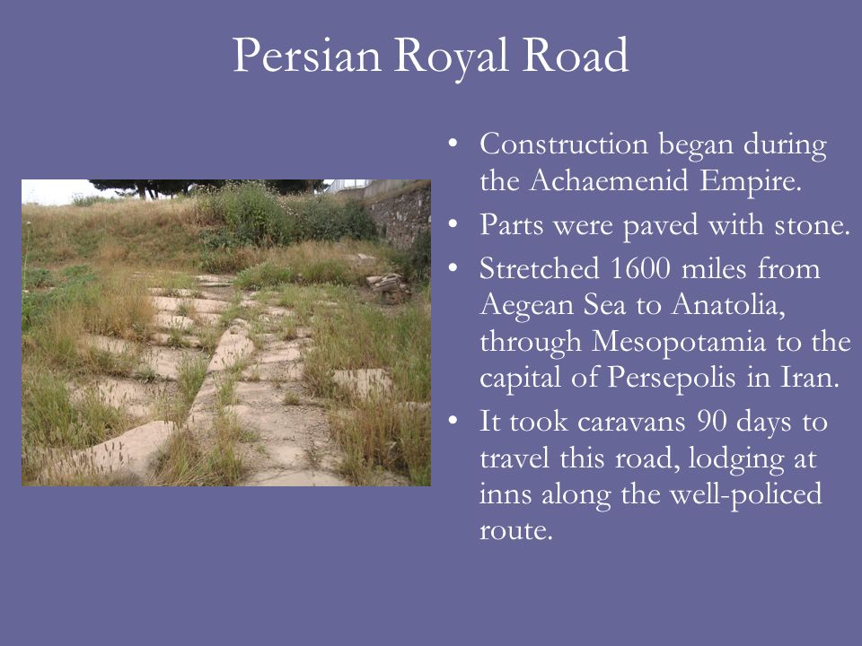 Persian Royal Road Construction began during the Achaemenid Empire.