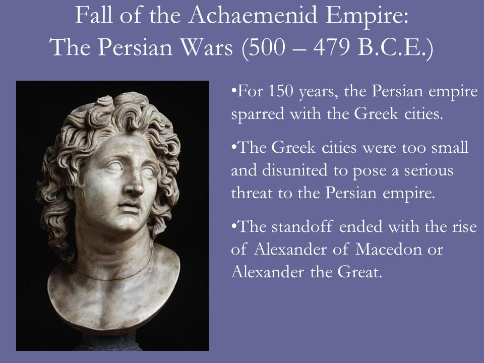 Fall of the Achaemenid Empire: The Persian Wars (500 – 479 B.C.E.)