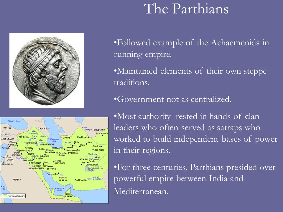 The Parthians Followed example of the Achaemenids in running empire.