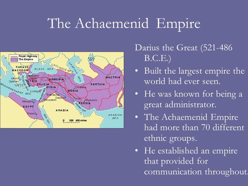 The Achaemenid Empire Darius the Great (521-486 B.C.E.)