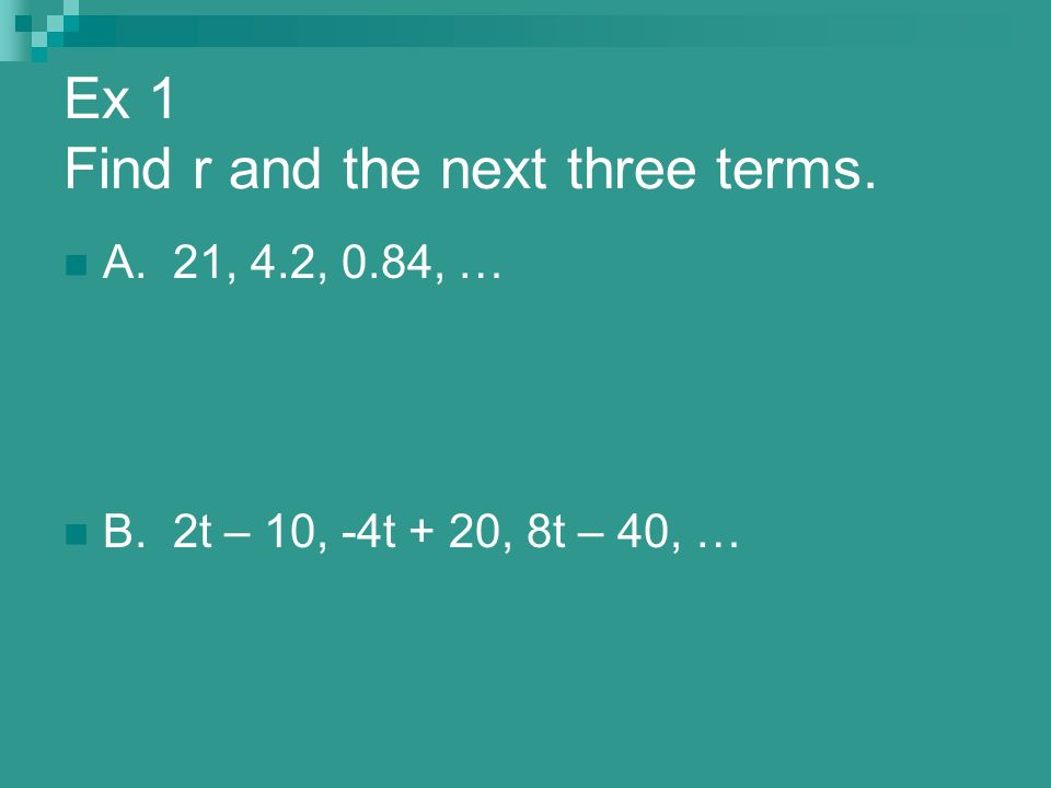 Ex 1 Find r and the next three terms.