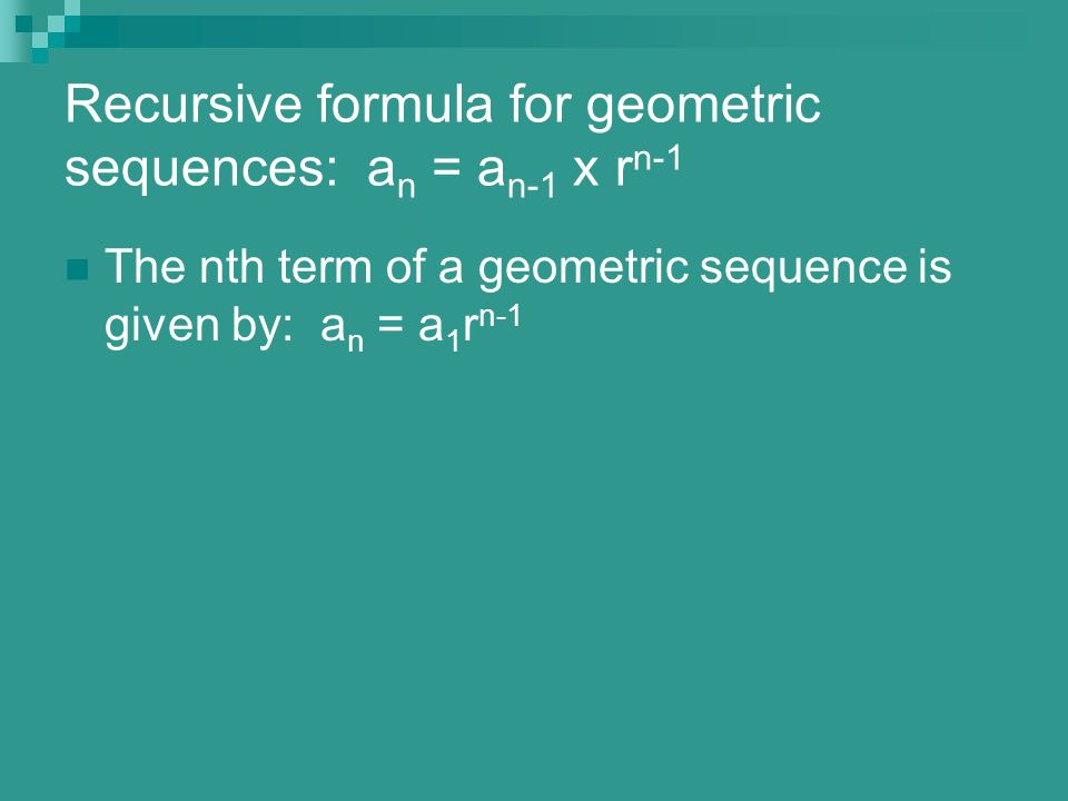 Recursive formula for geometric sequences: an = an-1 x rn-1
