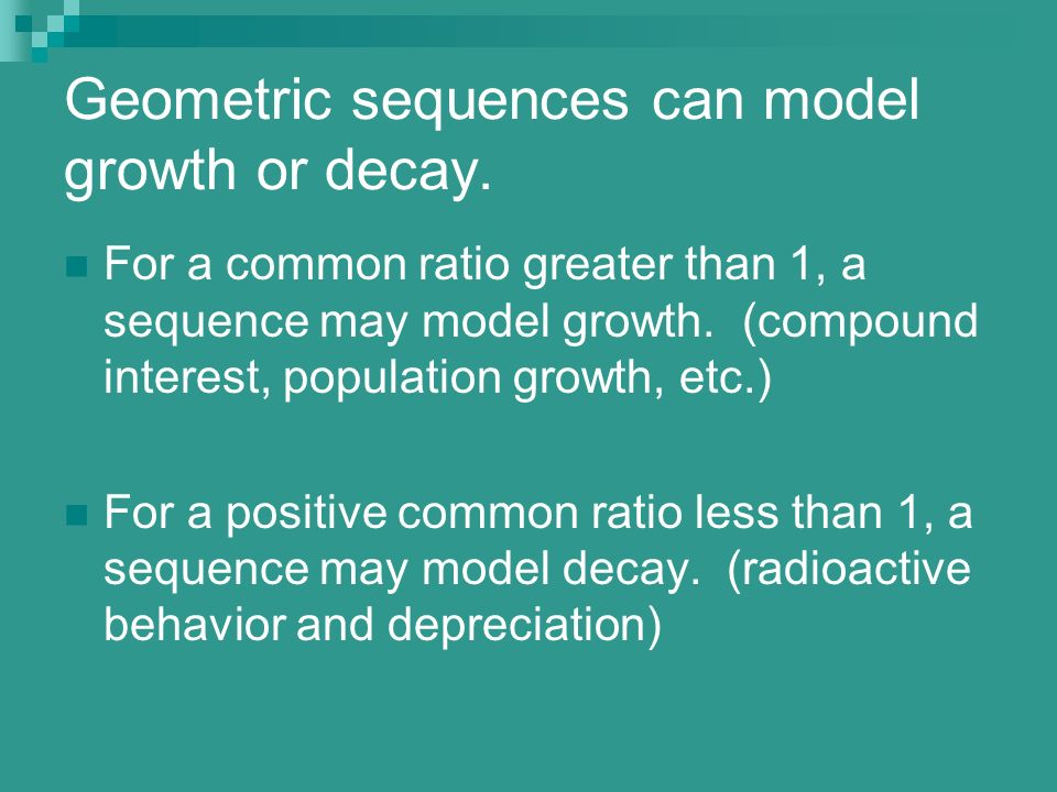 Geometric sequences can model growth or decay.