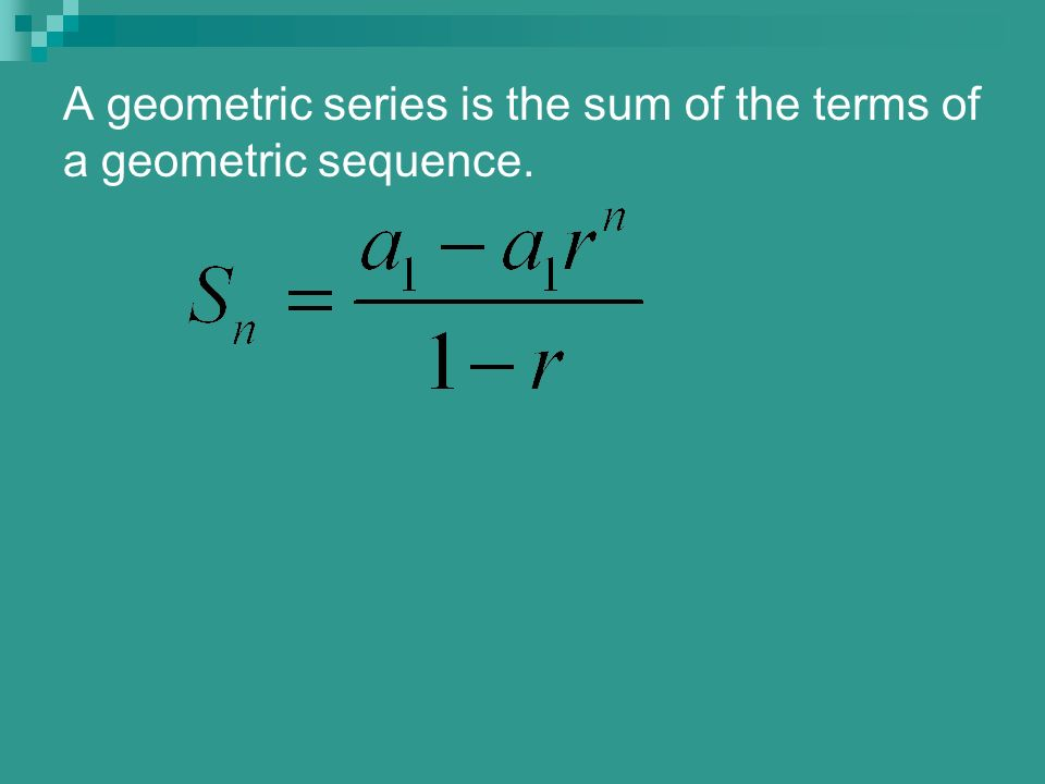 A geometric series is the sum of the terms of a geometric sequence.