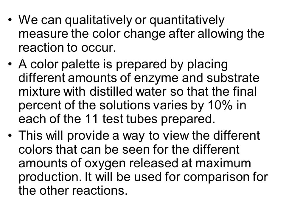 We can qualitatively or quantitatively measure the color change after allowing the reaction to occur.