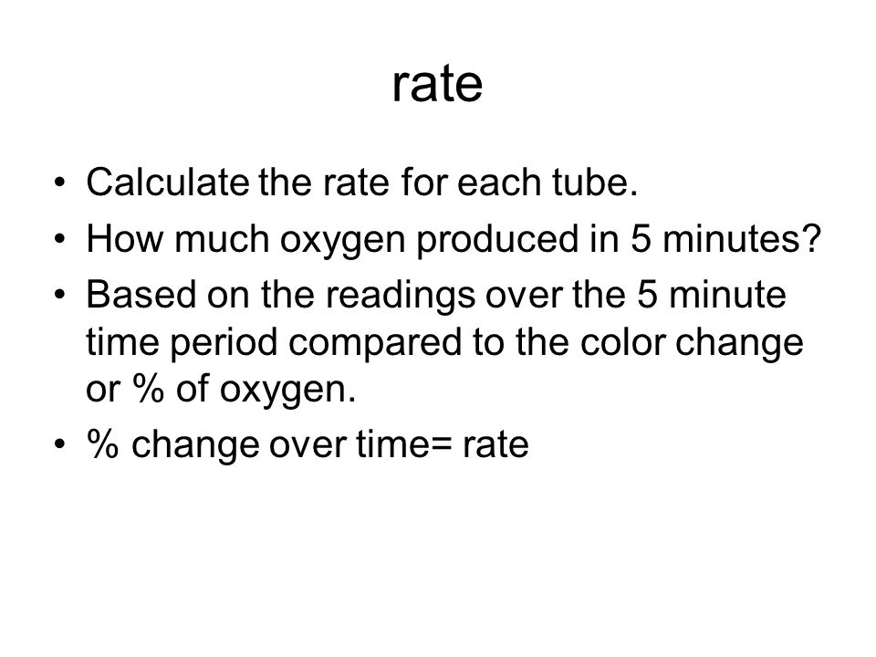 rate Calculate the rate for each tube.