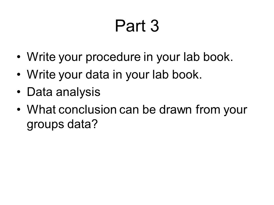 Part 3 Write your procedure in your lab book.