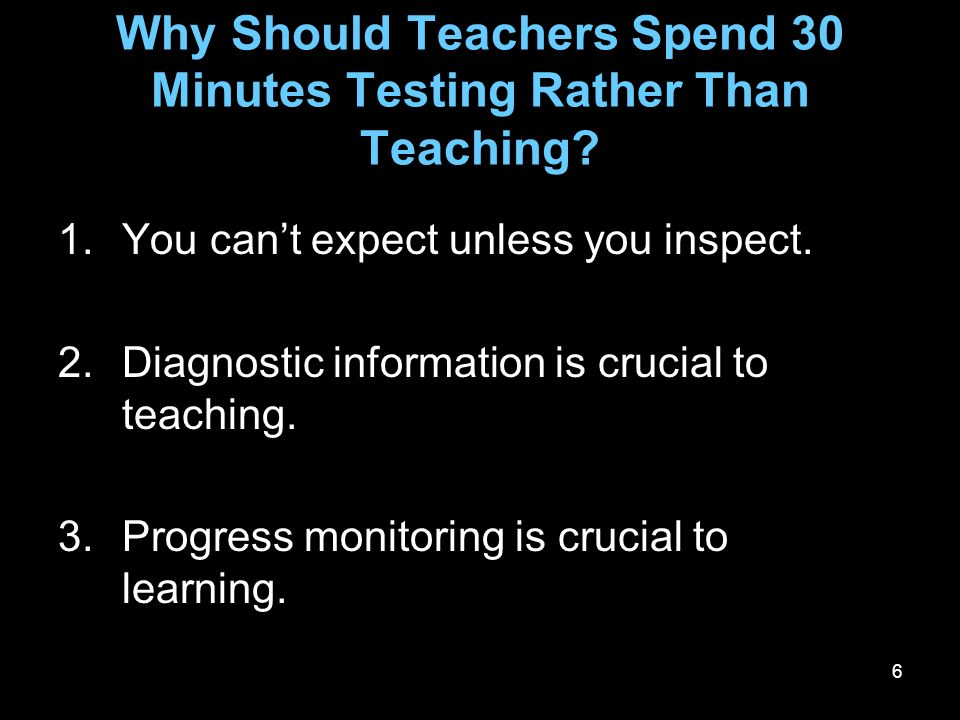 Why Should Teachers Spend 30 Minutes Testing Rather Than Teaching