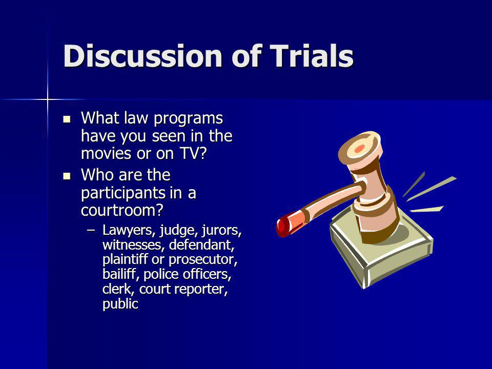 Discussion of Trials What law programs have you seen in the movies or on TV Who are the participants in a courtroom