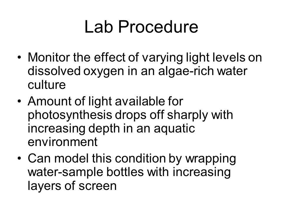 Lab Procedure Monitor the effect of varying light levels on dissolved oxygen in an algae-rich water culture.