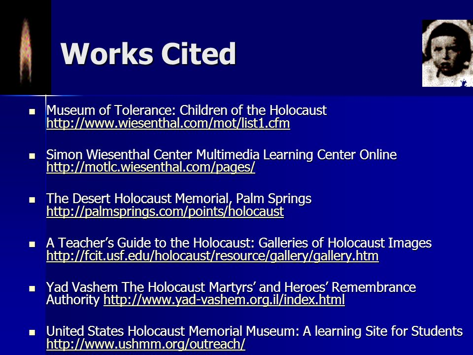 Works Cited Museum of Tolerance: Children of the Holocaust http://www.wiesenthal.com/mot/list1.cfm.