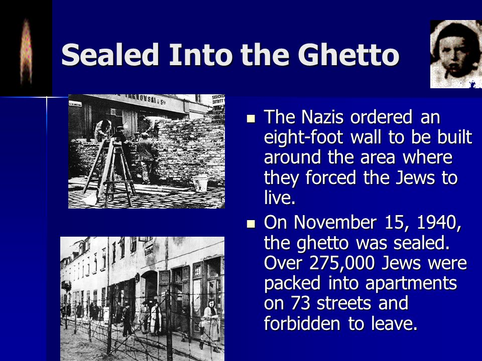 Sealed Into the Ghetto The Nazis ordered an eight-foot wall to be built around the area where they forced the Jews to live.