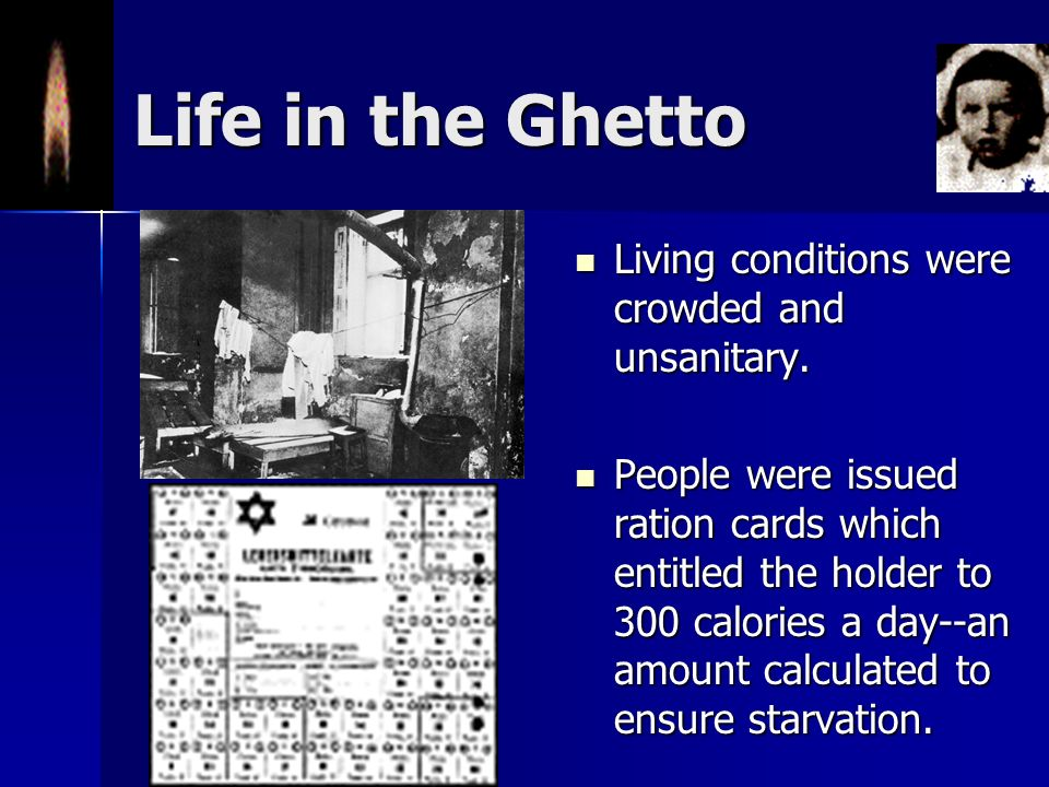 Life in the Ghetto Living conditions were crowded and unsanitary.