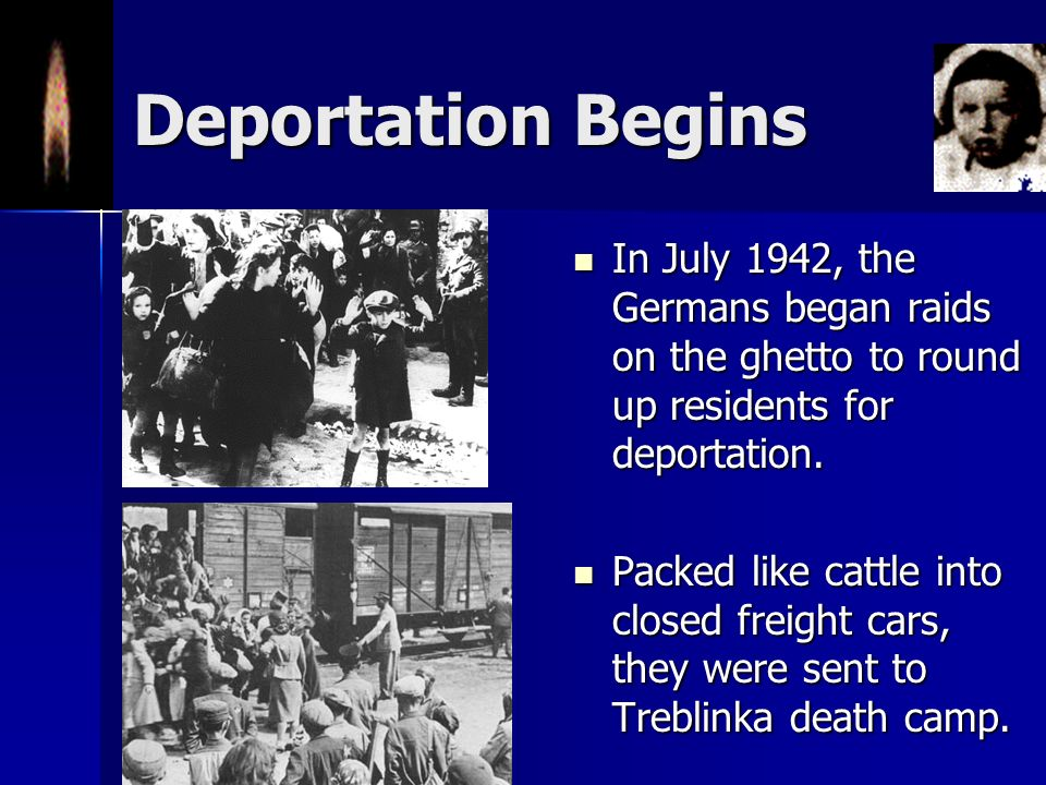 Deportation Begins In July 1942, the Germans began raids on the ghetto to round up residents for deportation.