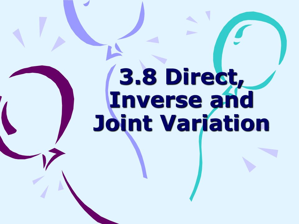 3.8 Direct, Inverse and Joint Variation