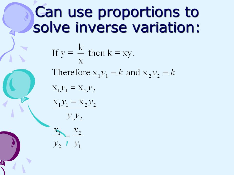 Can use proportions to solve inverse variation: