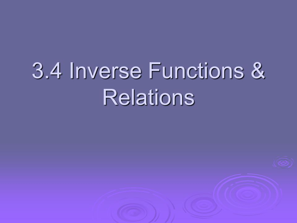 3.4 Inverse Functions & Relations