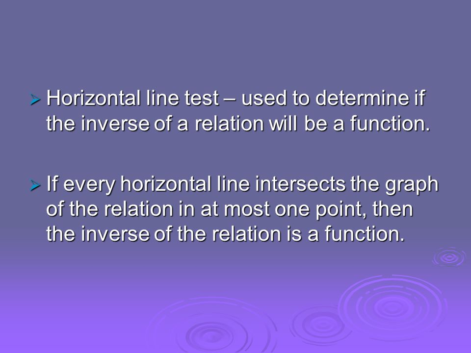 Horizontal line test – used to determine if the inverse of a relation will be a function.