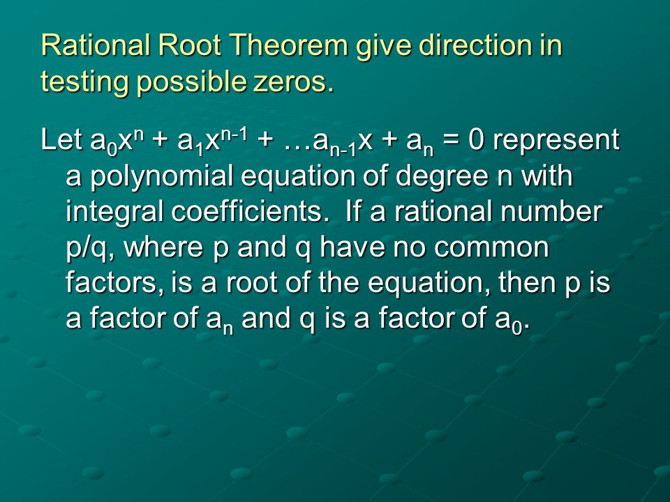 Rational Root Theorem give direction in testing possible zeros.