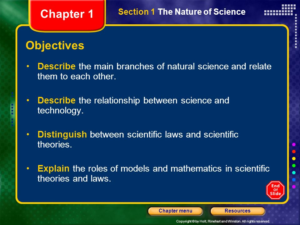 Chapter 1 Section 1 The Nature of Science. Objectives. Describe the main branches of natural science and relate them to each other.