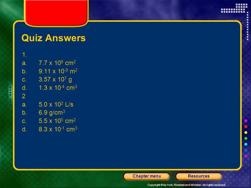 Quiz Answers 1. 7.7 x 108 cm2. 9.11 x 10-9 m2. 3.57 x 107 g. 1.3 x 10-4 cm3. 2. 5.0 x 102 L/s.