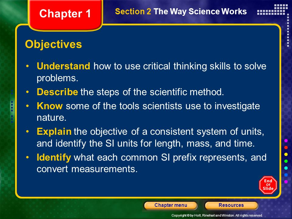 Chapter 1 Section 2 The Way Science Works. Objectives. Understand how to use critical thinking skills to solve problems.
