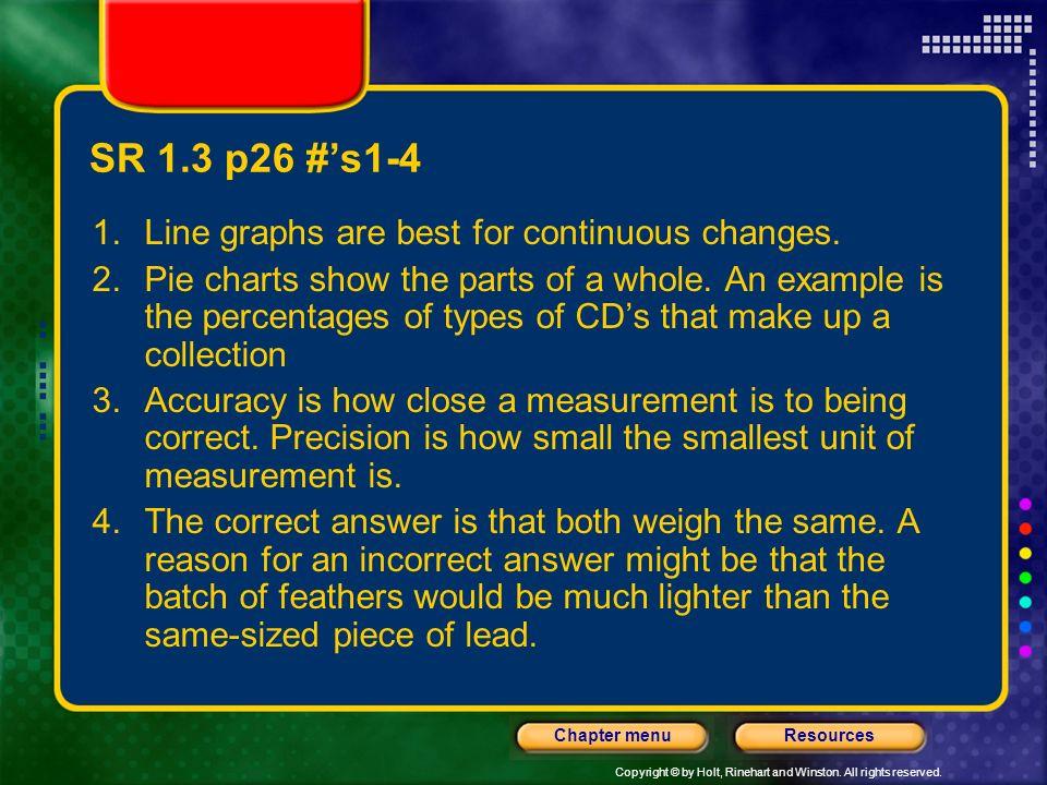 SR 1.3 p26 #'s1-4 Line graphs are best for continuous changes.