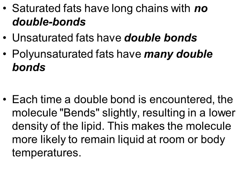 Saturated fats have long chains with no double-bonds