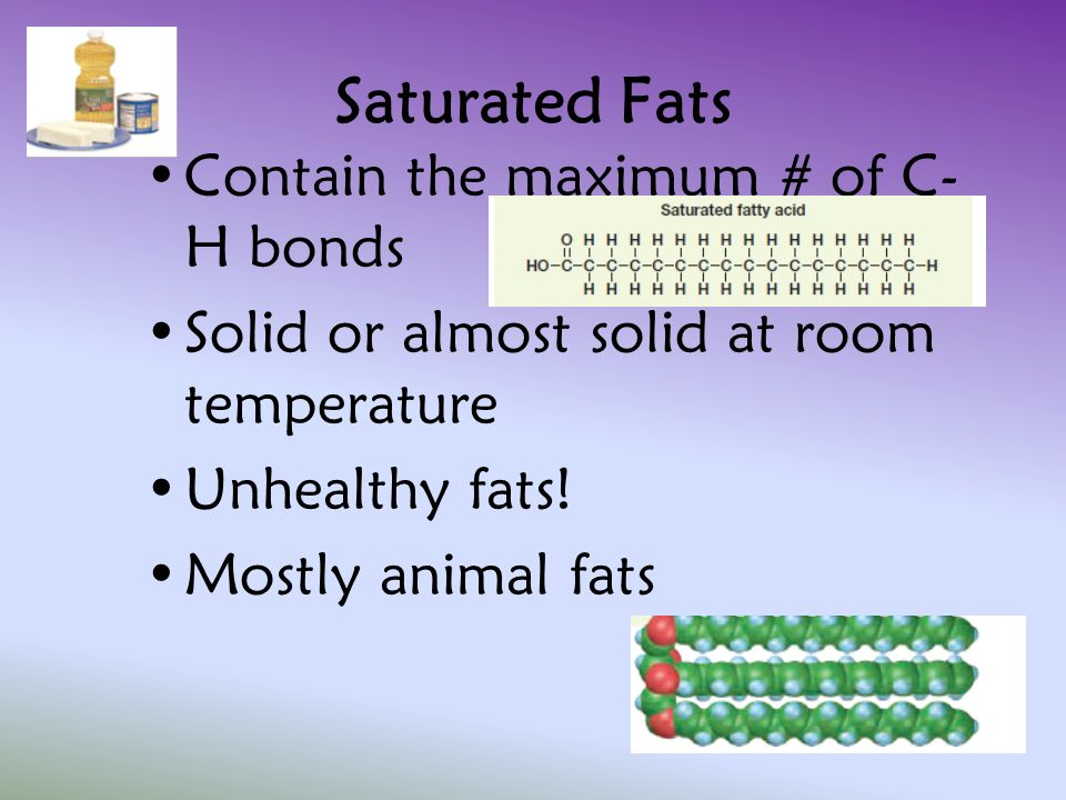 Saturated Fats Contain the maximum # of C-H bonds