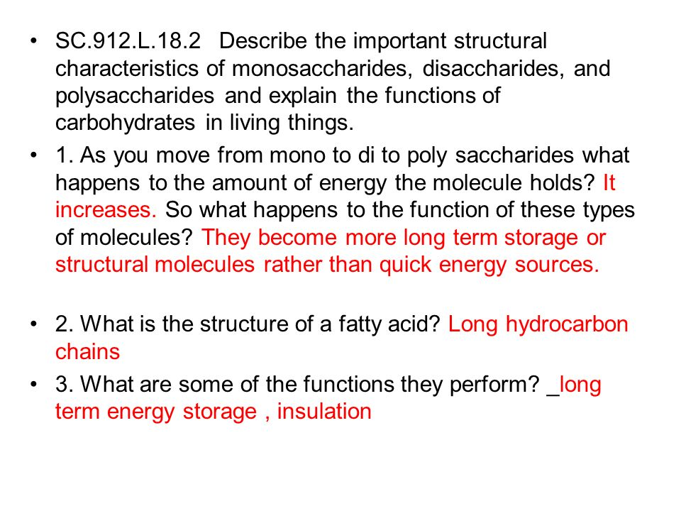 SC.912.L.18.2 Describe the important structural characteristics of monosaccharides, disaccharides, and polysaccharides and explain the functions of carbohydrates in living things.