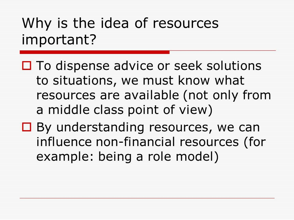 Why is the idea of resources important