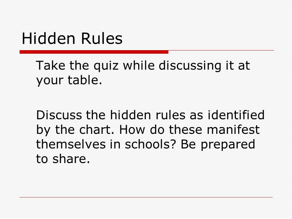 Hidden Rules Take the quiz while discussing it at your table.