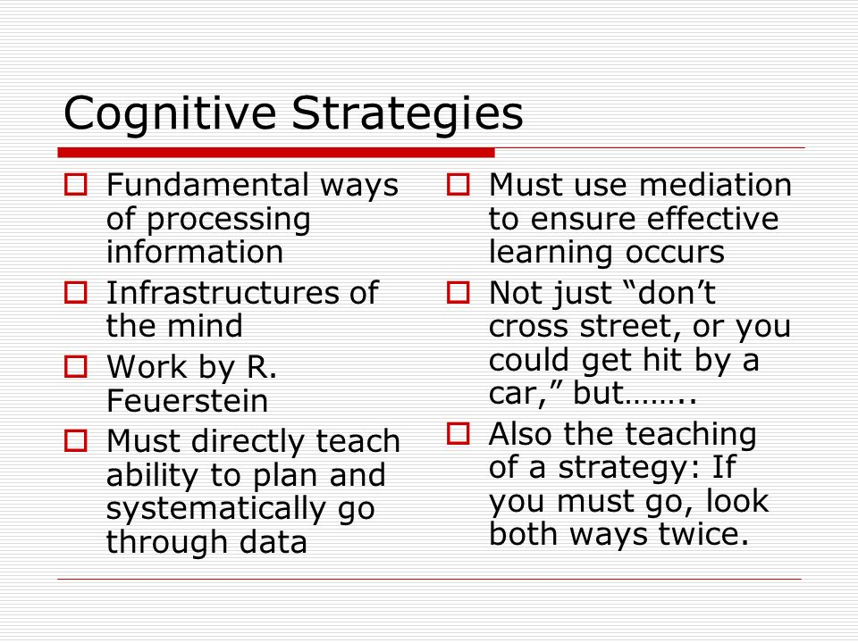 Cognitive Strategies Fundamental ways of processing information