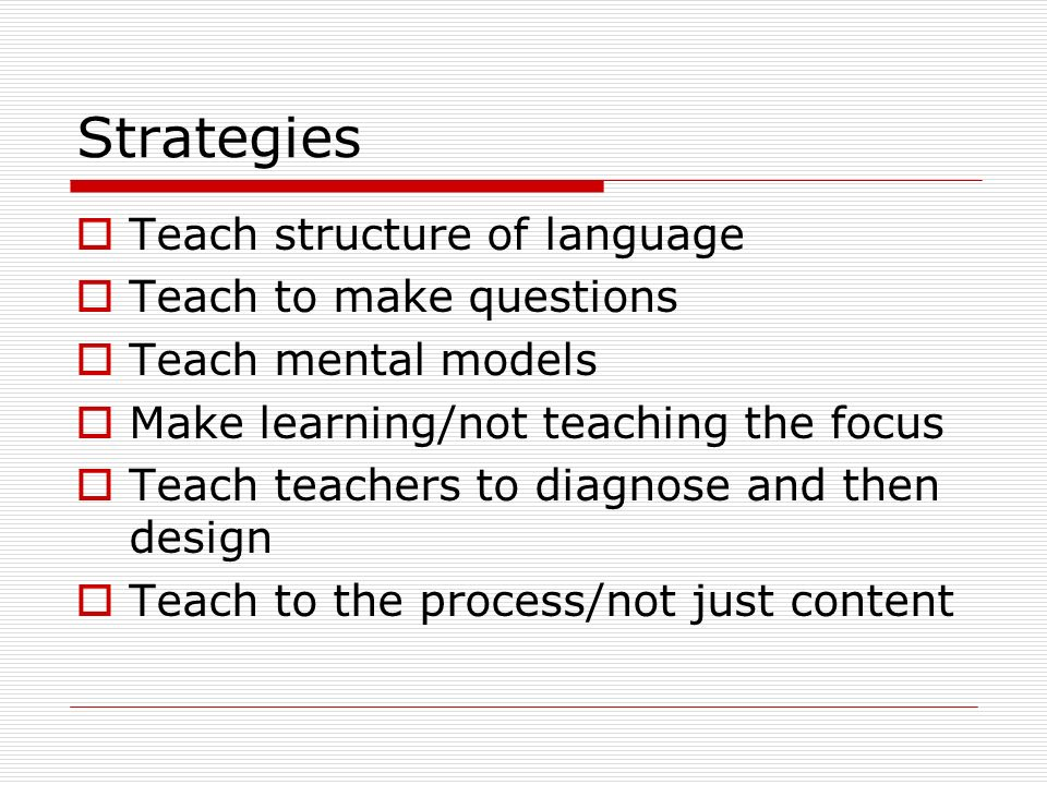 Strategies Teach structure of language Teach to make questions
