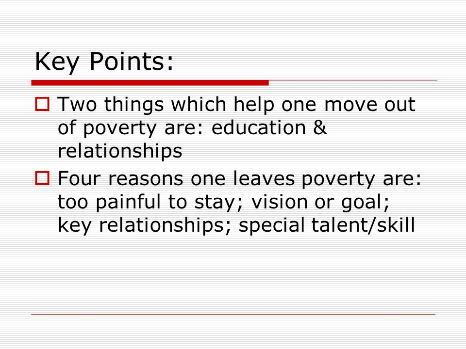 Key Points: Two things which help one move out of poverty are: education & relationships.