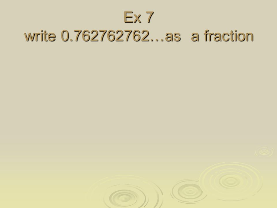 Ex 7 write 0.762762762…as a fraction