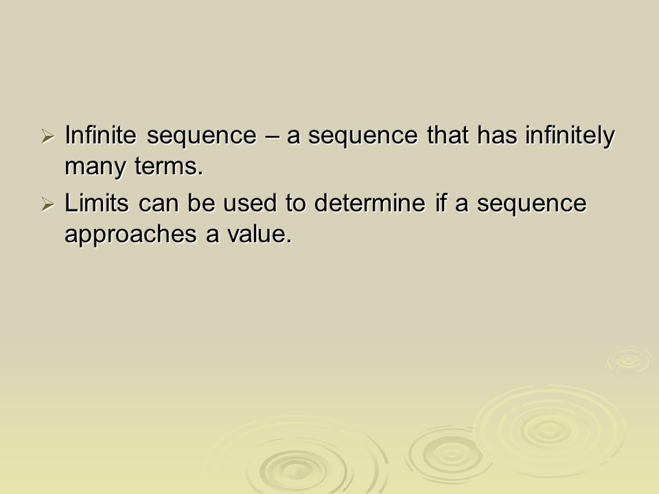 Infinite sequence – a sequence that has infinitely many terms.