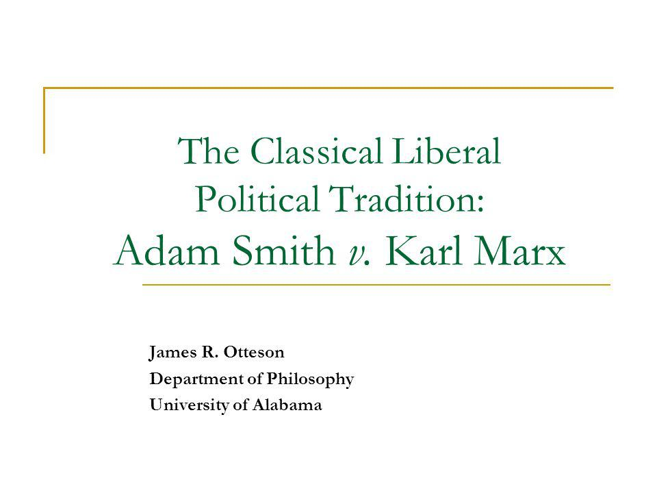 The Classical Liberal Political Tradition: Adam Smith v. Karl Marx