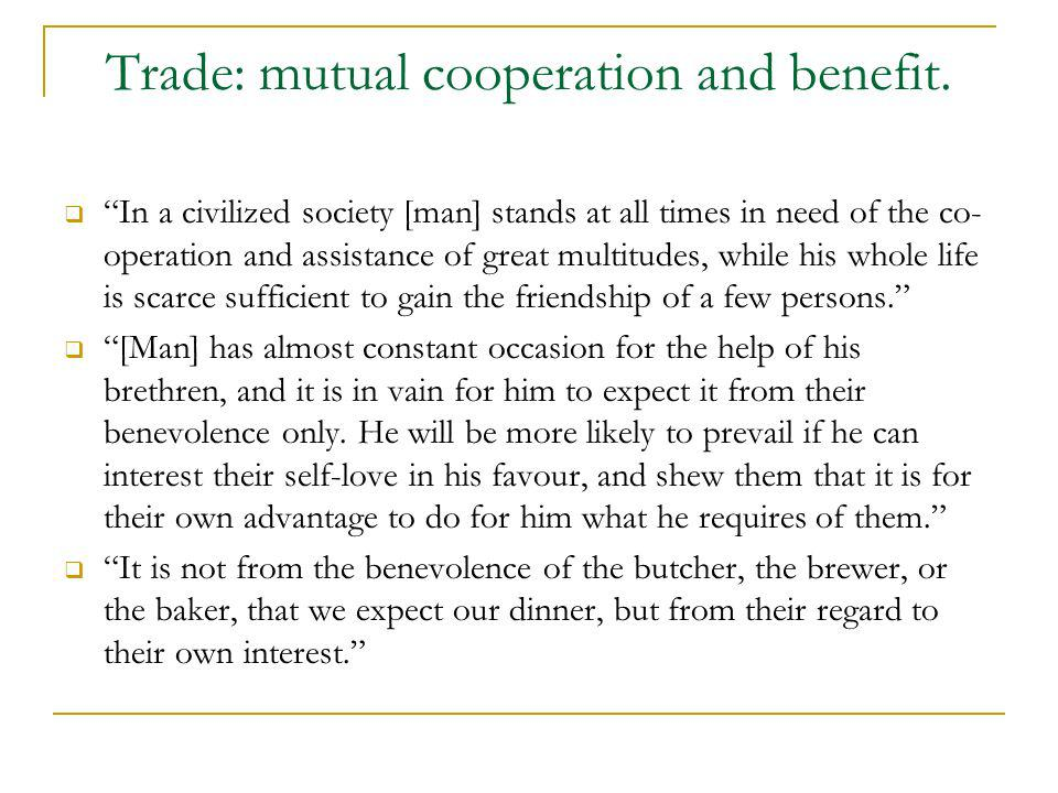 Trade: mutual cooperation and benefit.
