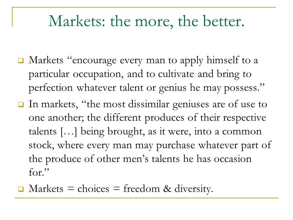 Markets: the more, the better.