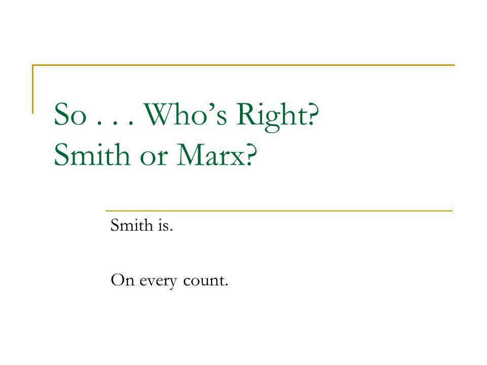 So . . . Who's Right Smith or Marx