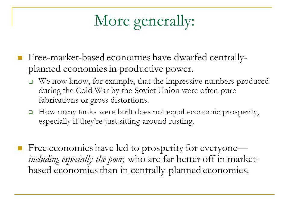 More generally: Free-market-based economies have dwarfed centrally-planned economies in productive power.