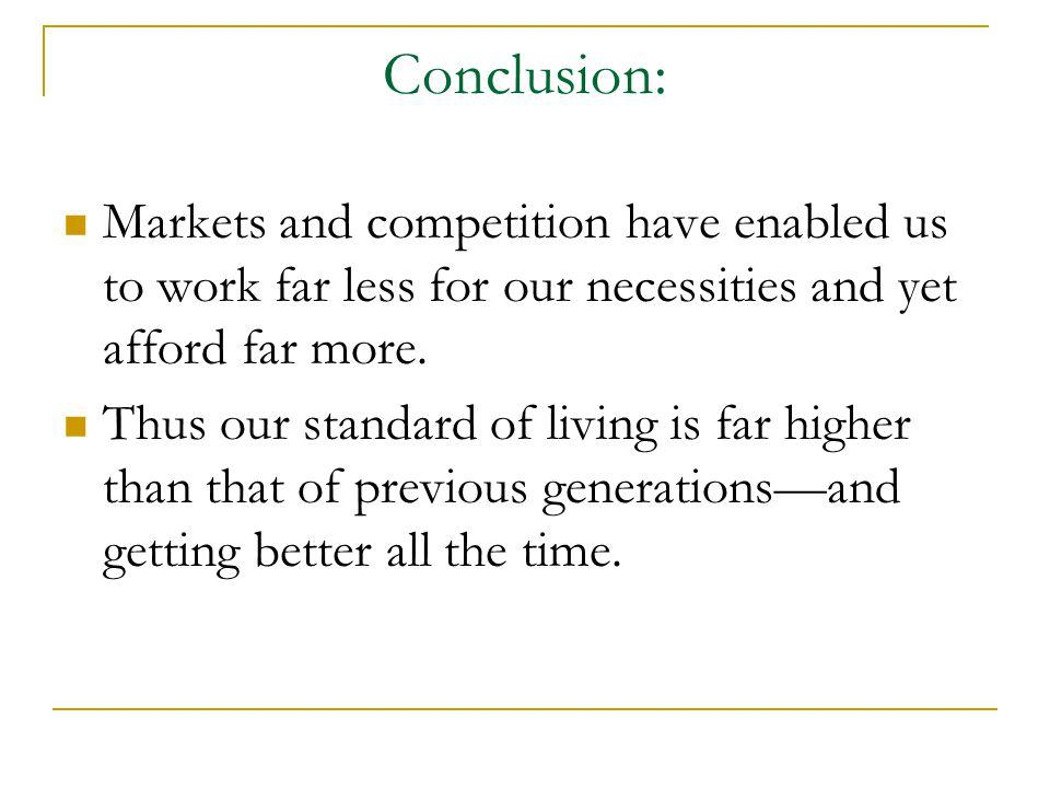 Conclusion: Markets and competition have enabled us to work far less for our necessities and yet afford far more.
