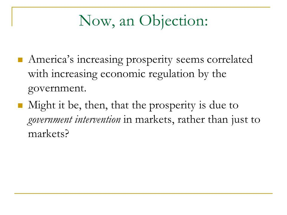 Now, an Objection: America's increasing prosperity seems correlated with increasing economic regulation by the government.