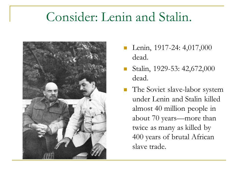 Consider: Lenin and Stalin.