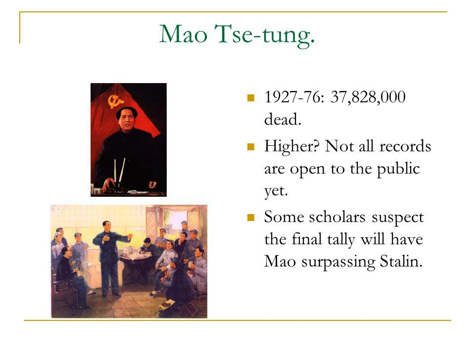 Mao Tse-tung. 1927-76: 37,828,000 dead. Higher Not all records are open to the public yet.