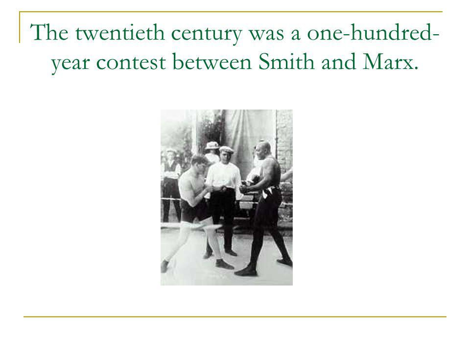 The twentieth century was a one-hundred-year contest between Smith and Marx.