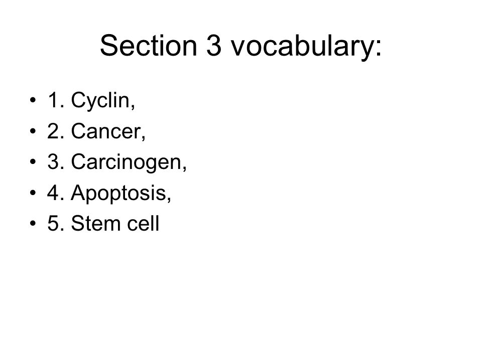 Section 3 vocabulary: 1. Cyclin, 2. Cancer, 3. Carcinogen,